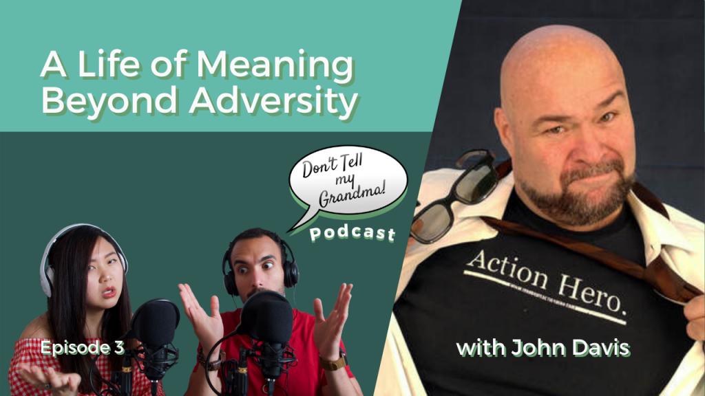 A Life of Meaning Beyond Adversity w/ John Davis